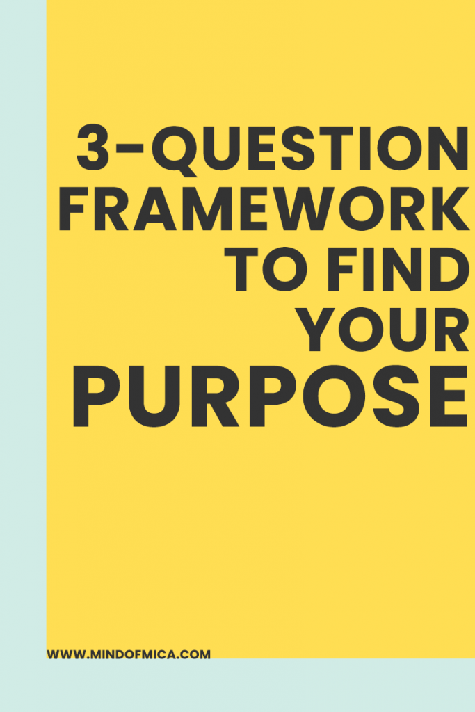 Purpose is a tricky thing, so use this 3-question framework to help you figure out how to find your purpose even when it's hard.